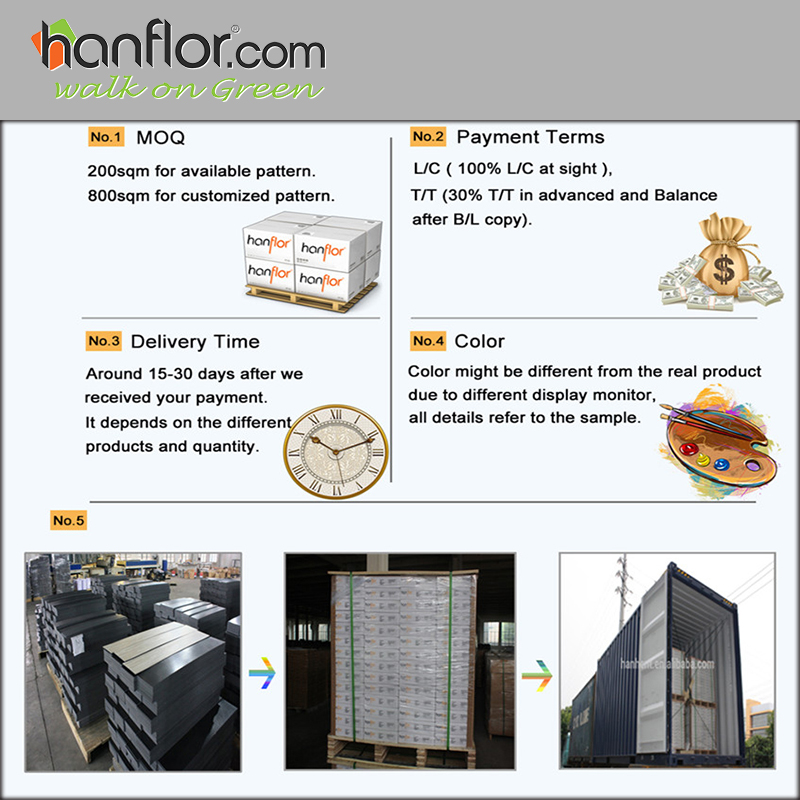 12.FAQ: moq of Hanhent hanflor pvc floor,200sqm for available pattern,800sqm fur customized pattern. Payment terms, L/C,100% L/C at sight, T/T.30% T/T in advance and balance after B/L copy. Delivery time, around 15-30days after we received your payment, It depends on the different products and quantity. Color, color might be different from the real product due to different display monitor, all details refer to the sample.plastic floor,pvc floor, Vinyl floor, plastic flooring, pvc flooring, Vinyl flooring, pvc plank, vinyl plank, pvc tile, vinyl tile, click vinyl flooring, interlocking vinyl flooring, unilin click flooring, unilin click vinyl flooring, click pvc flooring, interlocking pvc flooring, unilin click vinyl flooring, unilin click pvc flooring