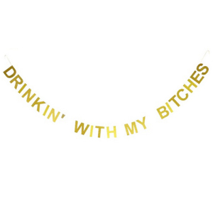 Drinkin' with My Bitches Gold Glitter Banner