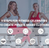 5 Steps For Fitness Celebrities To Create Private Brand Clothing