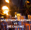 Investment Casting VS Die Casting