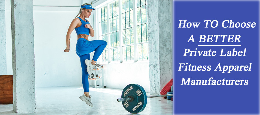 How To Choose A Better Private Label Fitness Apparel Manufacturers