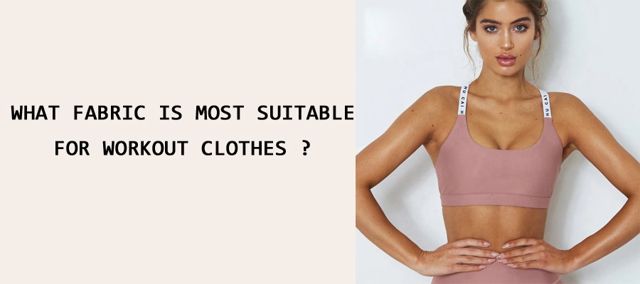 What Fabric Is Most Suitable For Workout Clothes ?
