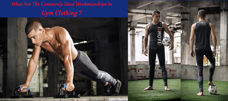 What are the commonly used workmanships in gym clothing