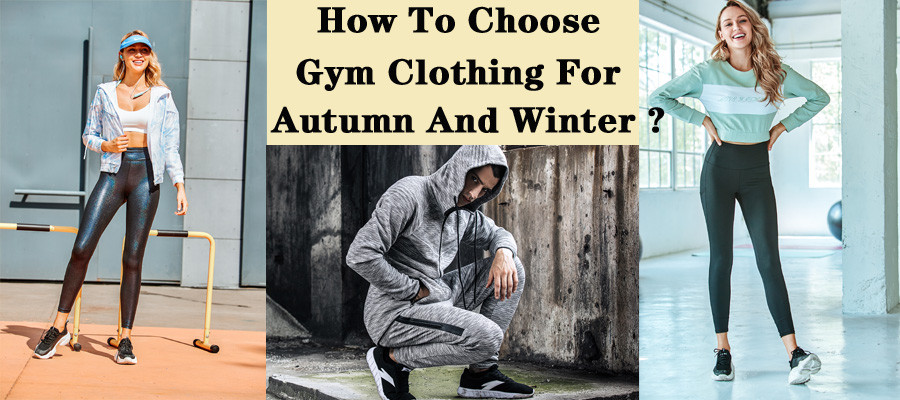 How To Choose Gym Clothing For Autumn And Winter?