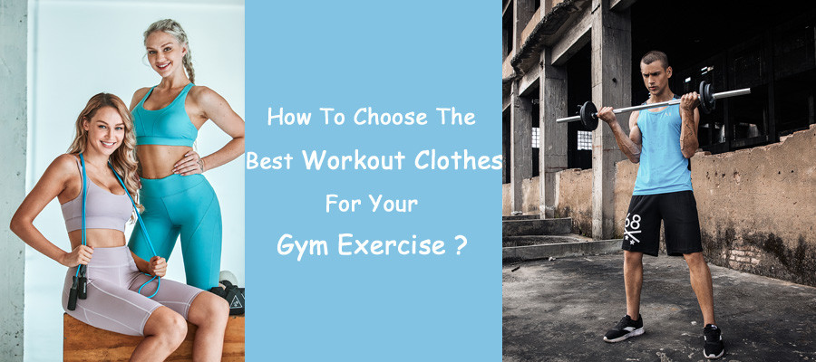 How To Choose The Best Workout Clothes For Your Gym Exercise