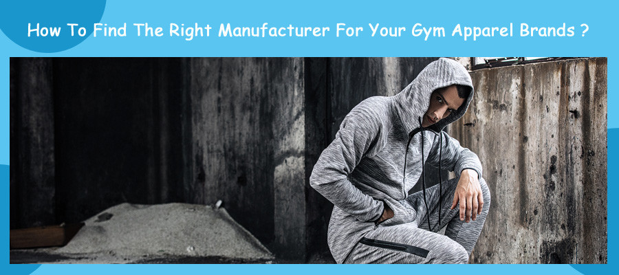 How To Find The Right Manufacturer For Your Gym Apparel Brands?