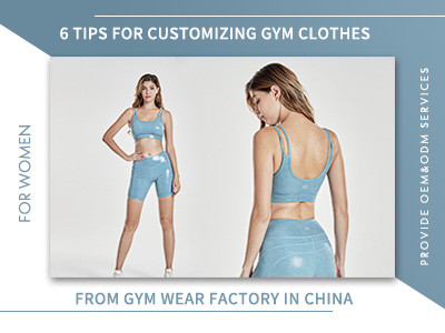 6 Tips For Customizing Gym Clothes From Gym Wear Factory In China
