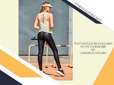 Fitness Clothes Sets That Should Be Available In The Wardrobe Of Junior Scholars