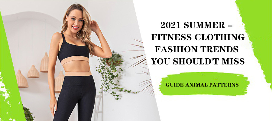 2021 Summer - Fitness Clothing Fashion Trends You Should't Miss