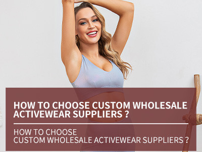 How To Choose Custom Wholesale Activewear Suppliers ?
