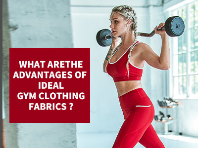 What Are The Advantages Of Ideal Gym Clothing Fabrics?