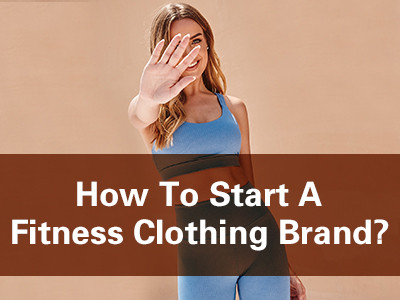 How To Start A Fitness Clothing Brand ?