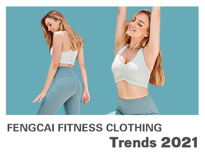 Fengcai Fitness Clothing Trends 2021